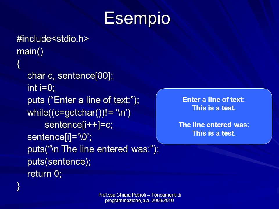 Esempio #include<stdio.h> main() { char c, sentence[80];